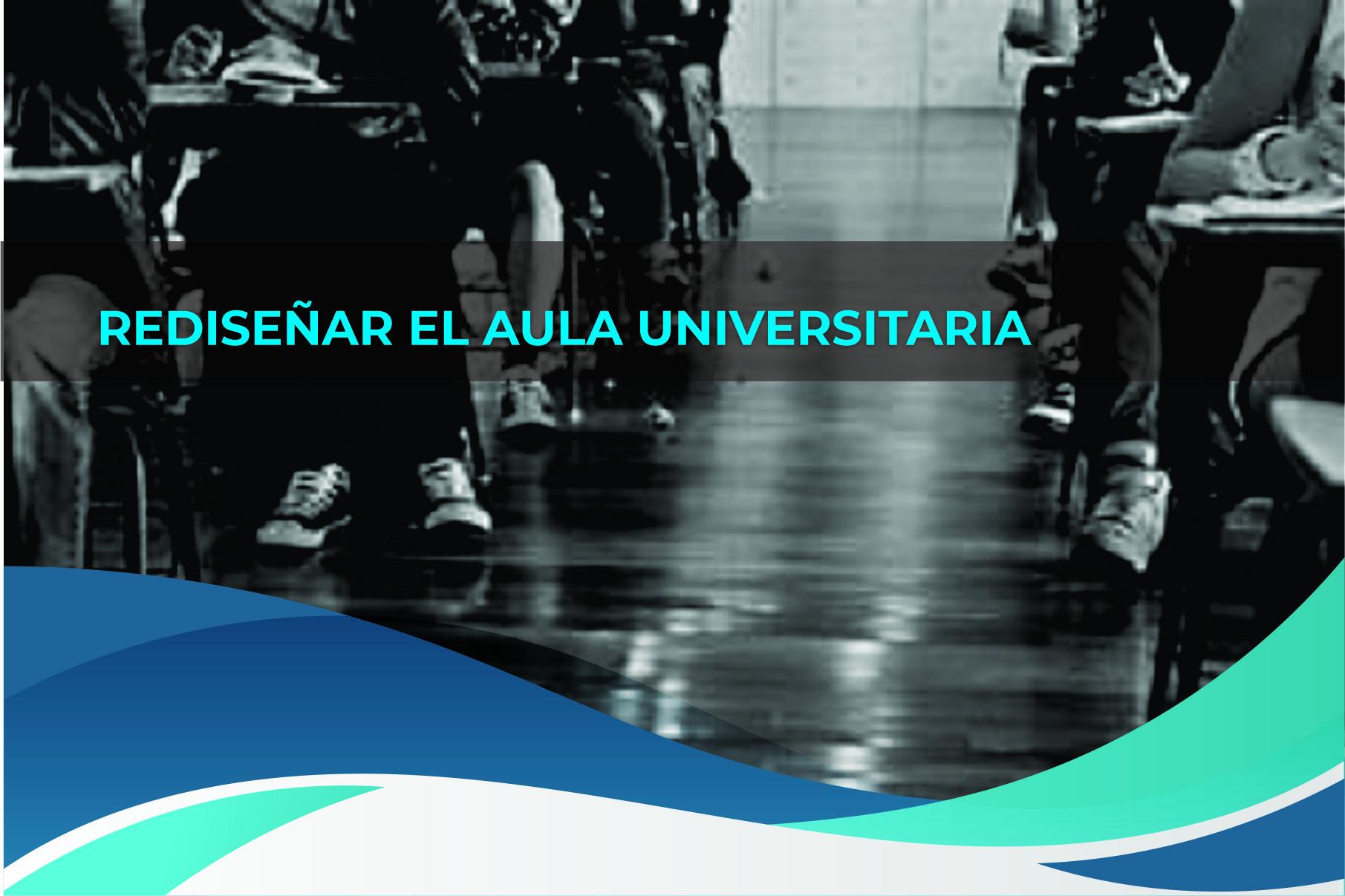 Rediseñar el Aula Universitaria